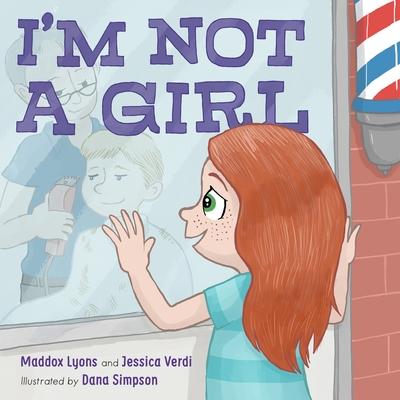 I'm Not a Girl: A Transgender Story by Maddox Lyons, Jessica Verdi
