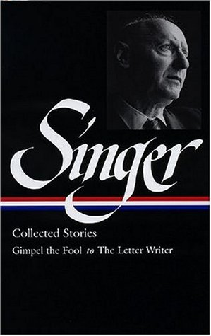 Collected Stories I: Gimpel the Fool to The Letter Writer by Ilan Stavans, Isaac Bashevis Singer