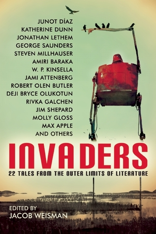Invaders: 22 Tales from the Outer Limits of Literature by W.P. Kinsella, Ben Loory, Jim Shepard, Amiri Baraka, Jacob Weisman, Max Apple, Steven Millhauser