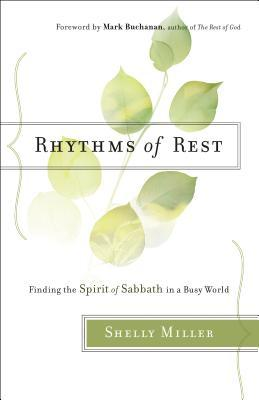 Rhythms of Rest: Finding the Spirit of Sabbath in a Busy World by Shelly Miller
