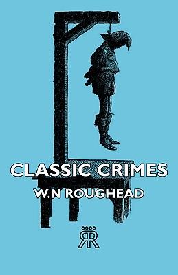 Classic Crimes by W. N. Roughead