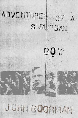 Adventures of a Suburban Boy by John Boorman