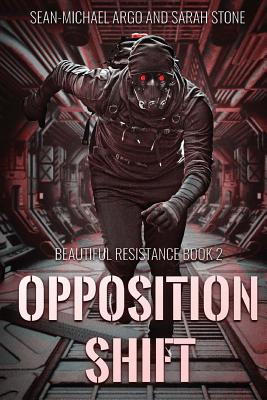 Opposition Shift: Beautiful Resistance Book 2 by Sean-Michael Argo, Sarah Stone