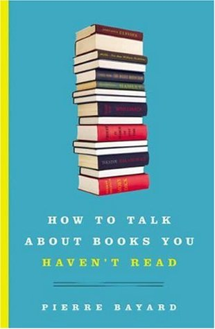 How to Talk About Books You Haven't Read by Jeffrey Mehlman, Pierre Bayard