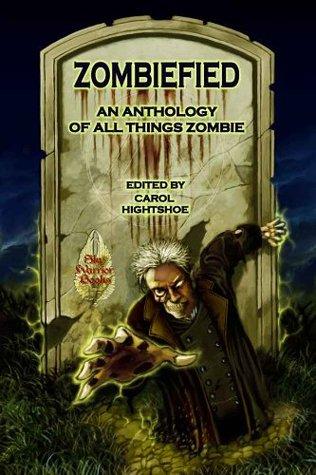 Zombiefied!An Anthology of All Things Zombie by Gary Jonas, John Lance, David Lee Summers, Dayton Ward, Lou Antonelli, M.H. Bonham, Esther Jones, Rie Sheridan Rose, Laura Givens, Carol Hightshoe, Frog Jones