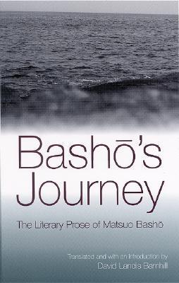 Basho's Journey: The Literary Prose of Matsuo Basho by Matsuo Bashō