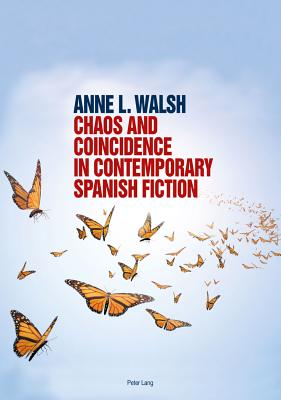 Chaos and Coincidence in Contemporary Spanish Fiction by Anne L. Walsh