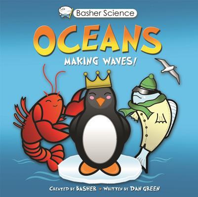 Basher Science: Oceans: Making Waves! by Dan Green, Simon Basher