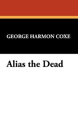 Alias the Dead by George Harmon Coxe