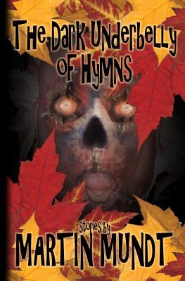 The Dark Underbelly of Hymns by Martin Mundt