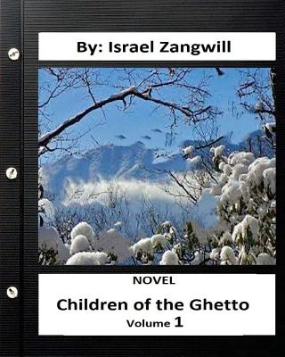 Children of the Ghetto.NOVEL By: Israel Zangwill ( volume 1 ) by Israel Zangwill