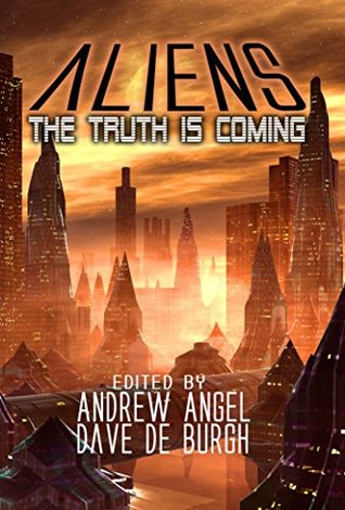 Aliens: The Truth is Coming (Book of Aliens 1) by Dave-Brendon de Burgh, Andrew Angel