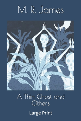 A Thin Ghost and Others: Large Print by M. R. James