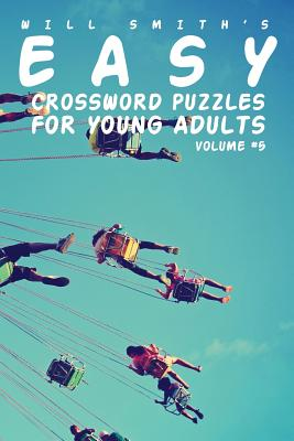 Easy Crossword Puzzles For Young Adults - Volume 5 by Will Smith