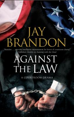 Against the Law: A Courtroom Drama by Jay Brandon