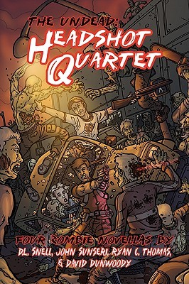 The Undead: Headshot Quartet (Four Zombie Novellas) by Ryan C. Thomas, D.L. Snell, John Sunseri
