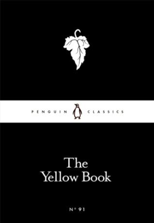 The Yellow Book by Edmund Gosse, W.B. Yeats, Katherine De Mattos, Arnold Bennett, John Buchan, Arthur Symons, Ella D'Arcy, Aubrey Beardsley, Ernest Leverson