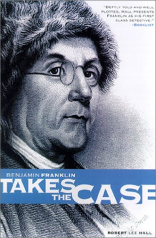 Benjamin Franklin Takes the Case by Robert Lee Hall