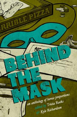 Behind the Mask: An Anthology of Heroic Proportions by Carrie Vaughn, Kelly Link, Cat Rambo