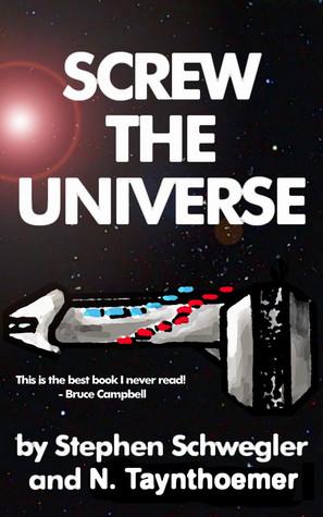 Screw the Universe by Stephen Schwegler, Eirik Gumeny