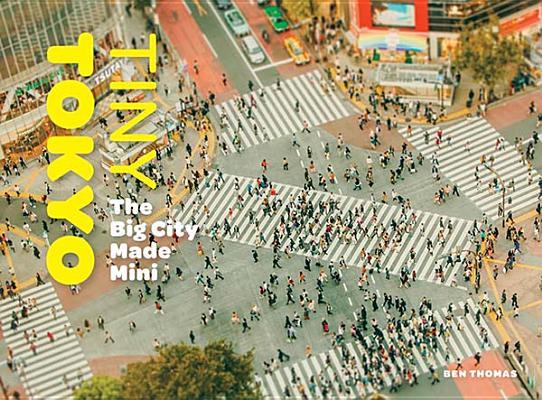 Tiny Tokyo: The Big City Made Mini by Ben Thomas