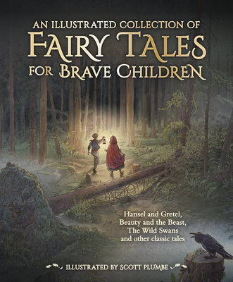 An Illustrated Collection of Fairy Tales for Brave Children by Hans Christian Andersen, Jacob And Wilhelm Grimm