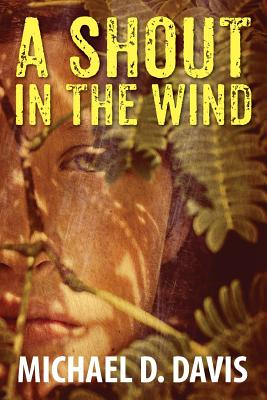A Shout in the Wind by Michael D. Davis