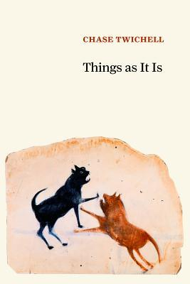 Things as It Is by Chase Twichell