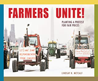 Farmers Unite! Planting a Protest for Fair Prices by Lindsay H. Metcalf