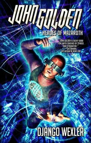 John Golden & the Heroes of Mazaroth by Django Wexler