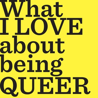 What I LOVE About Being QUEER by Vivek Shraya, Trish Yeo