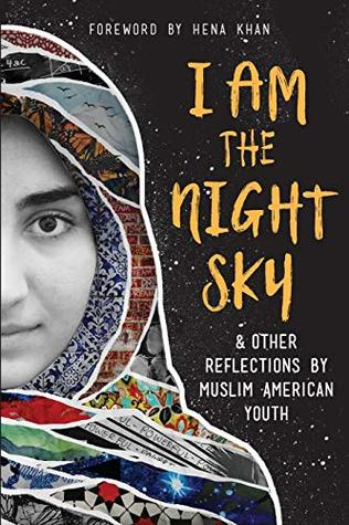 I Am the Night Sky: & Other Reflections by Muslim American Youth by Hena Khan, Next Wave Muslim Initiative Writers