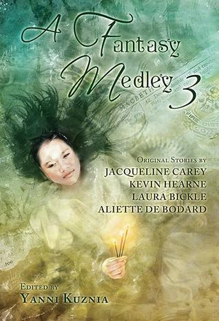 A Fantasy Medley 3 by Kevin Hearne, Jacqueline Carey, Aliette de Bodard, Yanni Kuznia, Laura Bickle