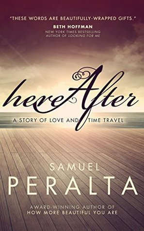 Hereafter: A Story of Love and Time Travel by Samuel Peralta