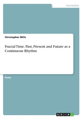 Fractal Time. Past, Present and Future as a Continuous Rhythm by Christopher Mills