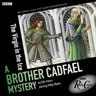 The Virgin in the Ice: A Brother Cadfael Mystery by Ellis Peters