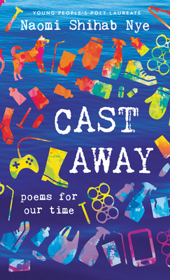 Cast Away: Poems of Our Time by Naomi Shihab Nye