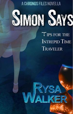 Simon Says: Tips for the Intrepid Time Traveler by Rysa Walker