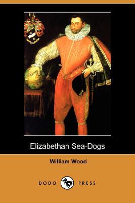 Elizabethan Sea-Dogs (Dodo Press) by William Wood