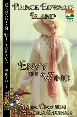 Envy The Wind: Prince Edward Island by Anita Davison, Victoria Chatham