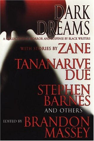 Dark Dreams: A Collection of Horror and Suspense by Black Writers by Francine Lewis, Terence Taylor, Robert Fleming, Kalamu ya Salaam, Linda Addison, D.S. Foxx, Christopher Chambers, L.H. Moore, Rickey Windell George, Tananarive Due, Ahmad Wright, Joy M. Copeland, L.R. Giles, Zane, L.A. Banks, Gordon Doyle, Steven Barnes, Chesya Burke, Lawana Holland-Moore, Patricia E. Canterbury, Anthony Beal, Brandon Massey