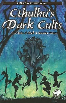 Cthulhu's Dark Cults by Shane Jiraiya Cummings, David Conyers, William Jones