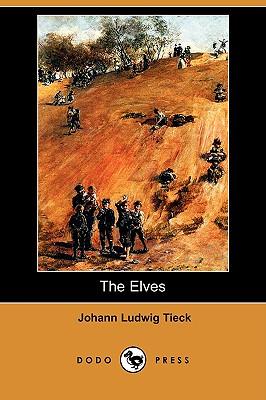 The Elves (Dodo Press) by Johann Ludwig Tieck