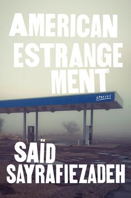 American Estrangement: Stories by Saïd Sayrafiezadeh