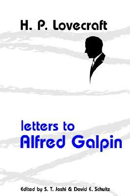 Letters to Alfred Galpin by David E. Schultz, H.P. Lovecraft
