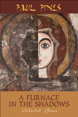 A Furnace in the Shadows - Selected Poems by Paul Pines