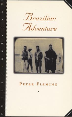 Brazilian Adventure by Peter Fleming