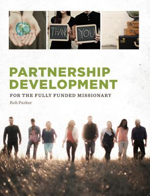 Partnership Development: For the Fully Funded Missionary by Rob Parker