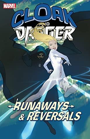 Cloak and Dagger: Runaways and Reversals by Adrian Alphona, Danny Slott, Emma Ríos, Nick Spencer, Stuart Moore, Brian K. Vaughan, Mark Brooks, Takeshi Miyazawa