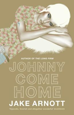 Johnny Come Home by Jake Arnott